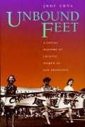 Unbound Feet : a Social History of Chinese Women in San Francisco (95 Edition)