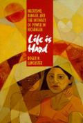Life Is Hard Machismo Danger & the Intimacy of Power in Nicaragua