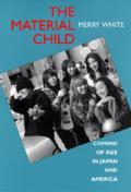 Material Child : Coming of Age in Japan and America (94 Edition)