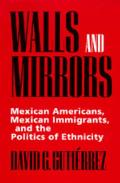 Walls and Mirrors : Mexican Americans, Mexican Immigrants, and the Politics of Ethnicity (95 Edition)