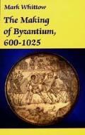 Making of Byzantium, 600-1025 Cover