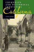 Conquests and Historical Identites in California, 1769 - 1936 (95 Edition)