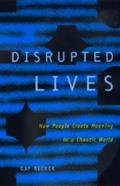 Disrupted Lives How People Create Meaning in Chaotic World