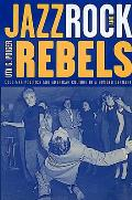 Studies on the History of Society and Culture #35: Jazz, Rock, and Rebels: Cold War Politics and American Culture in a Divided Germany Cover