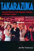 Takarazuka: Sexual Politics and Popular Culture in Modern Japan