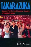 Takarazuka Sexual Politics & Popular Culture Modern Japan