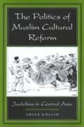 Politics of Muslim Cultural Reform : Jadidism in Central Asia (98 Edition)