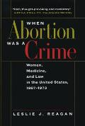 When Abortion Was a Crime Women Medicine & Law in the U S