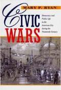 Civic Wars: Democracy & Public Life in the American City
