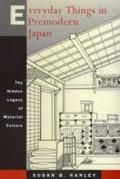 Everyday Things in Premodern Japan : the Hidden Legacy of Material Culture (97 Edition)