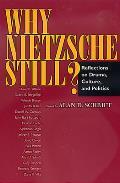 Why Nietzsche Still Reflections on Drama Culture & Politics