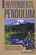 Environmental Pendulum A Quest for the Truth about Toxic Chemicals Human Health & Environmental Protection