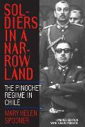 Soldiers in a Narrow Land The Pinochet Regime in Chile Updated Edition
