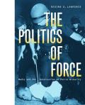 Politics of Force Media & Construction Police Brutality