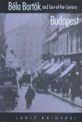 Bela Bartok and Turn-Of-The-Century Budapest