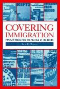 Covering Immigration : Popular Images and the Politics of the Nation (01 Edition)