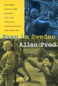 Even in Sweden : Racisms, Racialized Spaces, and the Popular Geographical Imagination (00 Edition)
