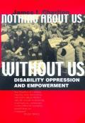 Nothing About Us Without Us : Disability Oppression and Empowerment (98 Edition)