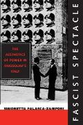 Fascist Spectacle Aesthetics of Power Mussolinis Italy