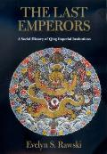 Last Emperors A Social History of Qing Imperial Inst