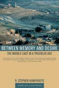 Between Memory & Desire The Middle East In A Troubled Age