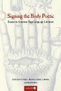 Signing the Body Poetic Essays on American Sign Language Literature
