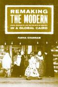 Remaking the Modern : Space, Relocation, and the Politics of Identity in a Global Cairo (02 Edition)