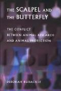 Scalpel and the Butterfly : the Conflict Between Animal Research and Animal Protection (01 Edition)
