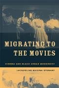 Migrating To the Movies : Cinema and Black Urban Modernity (05 Edition) Cover