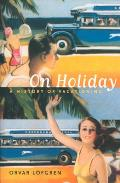 On Holiday A History Of Vacationing