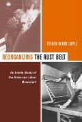 Reorganizing the Rust Belt: An Inside Study of the American Labor Movement