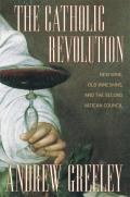 Catholic Revolution New Wine Old Wineskins & the Second Vatican Council