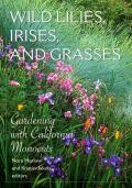 Wild Lilies Irises & Grasses Gardening with California Monocots