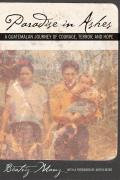 Paradise in Ashes A Guatemalan Journey of Courage Terror & Hope