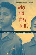 California Series in Public Anthropology #11: Why Did They Kill?: Cambodia in the Shadow of Genocide Cover