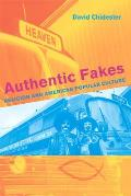 Authentic Fakes : Religion and American Popular Culture (05 Edition)