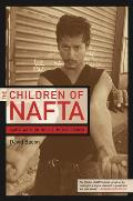 Children of NAFTA Labor Wars on the U S Mexico Border