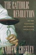 The Catholic Revolution: New Wine, Old Wineskins, and the Second Vatican Council
