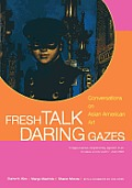Fresh Talk Daring Gazes Conversations on Asian American Art