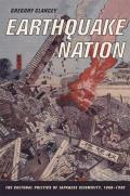 Earthquake Nation: The Cultural Politics of Japanese Seismicity, 1868-1930