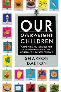 California Studies in Food and Culture #13: Our Overweight Children: What Parents, Schools, and Communities Can Do to Control the Fatness Epidemic Cover