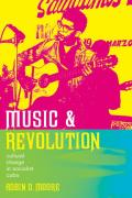 Music and Revolution: Cultural Change in Socialist Cuba