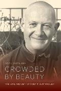 Crowded by Beauty: The Life and Zen of Poet Philip Whalen