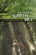 Between Earth and Sky: Our Intimate Connections to Trees Cover