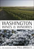 Washington Wines & Wineries The Essential Guide