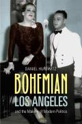 Bohemian Los Angeles & the Making of Modern Politics