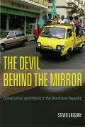 Devil Behind the Mirror Globalization & Politics in the Dominican Republic