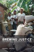 Brewing Justice : Fair Trade Coffee, Sustainability, and Survival (07 Edition)