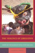 The Violence of Liberation: Gender and Tibetan Buddhist Revival in Post-Mao China