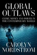 Global Outlaws Crime Money & Power in the Contemporary World